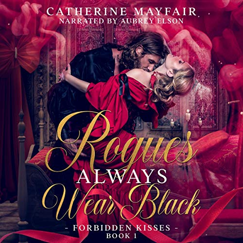 Rogues Always Wear Black: A Steamy British Historical Romance Novel Audiobook By Catherine Mayfair cover art