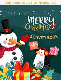 Merry Christmas Activity Book For Adults Age 25 Years Old: Relaxation Activity Book - Mazes, Sudoku, Coloring Page, Matchi...