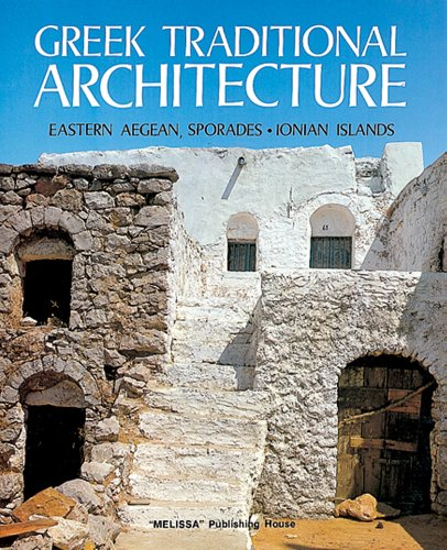 Greek Traditional Architecture Volume 1: Eastern Aegean-Sporades-Ionian Islands