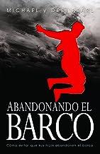 Abandonando El Barco: Cómo evitar que sus hijos abandonen el barco (French Edition)