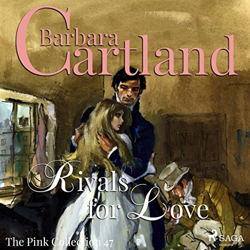 Rivals for Love (Barbara Cartland's Pink Collection 47) audiobook cover art