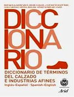 Diccionario de Terminos de Calzado e Industrias Afines Ingles - Espanol /Espanol - Ingles :  Spanish to English and English to Spanish Dictionary of ... and Related Industries (Multilingual Edition)