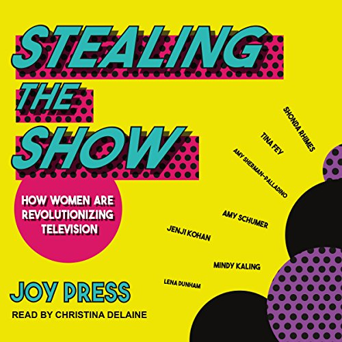 Stealing the Show: How Women Are Revolutionizing Television audiobook cover art