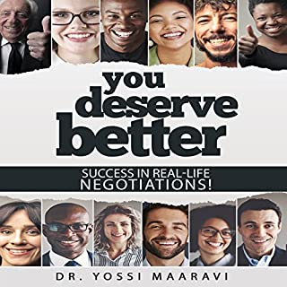 You Deserve Better: Success in Real-life Negotiations                   By:                                                                                                                                 Yossi Maaravi                               Narrated by:                                                                                                                                 Simon P. Phillips                      Length: 6 hrs and 20 mins     Not rated yet     Overall 0.0