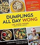 Dumplings All Day Wong: A Cookbook of Asian...