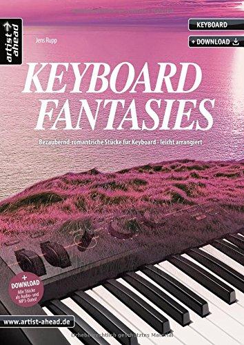 Keyboard Fantasies: Bezaubernd-romantische Stücke für Keyboard - leicht arrangiert (inkl. Download). Gefühlvolle Spielstücke. Spielbuch. Keyboardstücke. Songbook. Klaviernoten.