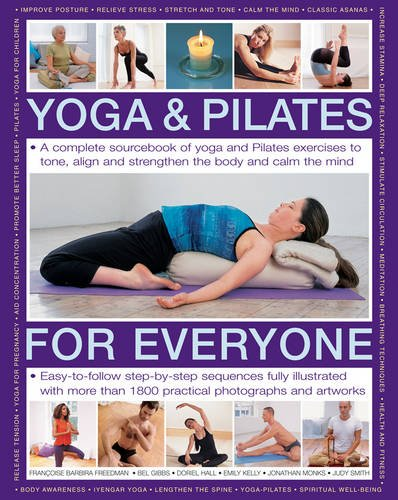 Yoga & Pilates for Everyone: A Complete Sourcebook of Yoga and Pilates Exercises to Tone and Strengthen the Body and Calm the Mind: A Complete ... with 1800 Practical Photographs and Artworks