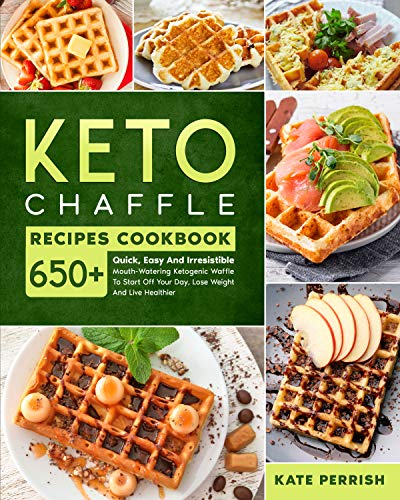 Keto Chaffle Recipes Cookbook: 650+ Quick, Easy and Irresistible Mouth-Watering Ketogenic Waffle to Start Off Your Day, Lose Weight and Live Healthier (English Edition)