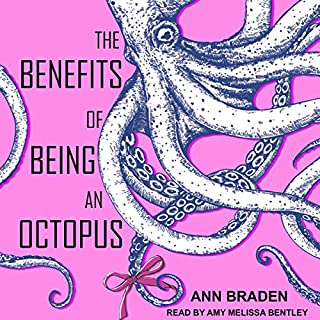 The Benefits of Being an Octopus                   By:                                                                                                                                 Ann Braden                               Narrated by:                                                                                                                                 Amy Melissa Bentley                      Length: 6 hrs and 57 mins     Not rated yet     Overall 0.0