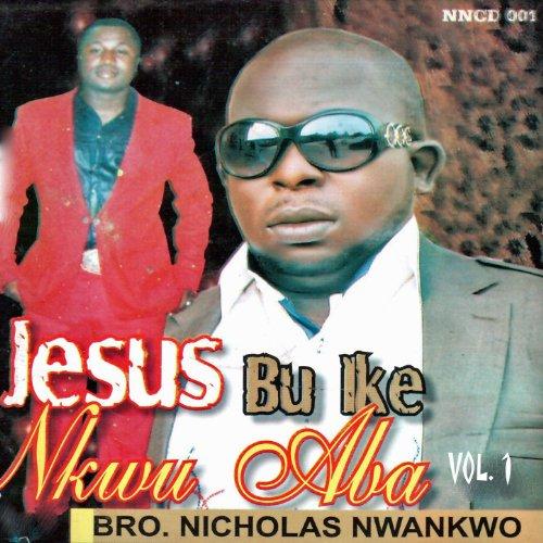 Jesus Bu Ike Nkwu Aba, Vol. 1