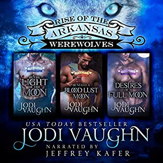 By the Light of the Moon, Beneath a Blood Lust Moon, Desires of a Full Moon     Rise of the Arkansas Werewolves Boxset, Books 1-3              By:                                                                                                                                 Jodi Vaughn                               Narrated by:                                                                                                                                 Jeffrey Kafer                      Length: 19 hrs and 7 mins     4 ratings     Overall 4.5