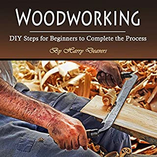 Woodworking: DIY Steps for Beginners to Complete the Process cover art