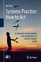 Systems Practice: How to Act: In situations of uncertainty and complexity in a climate-change world
