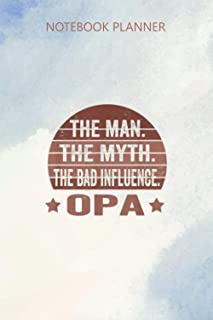Notebook Planner Opa The Man The Myth The Bad Influence Grandpa: Journal, Daily Journal, Budget Tracker, Mom, Diary, 114 P...
