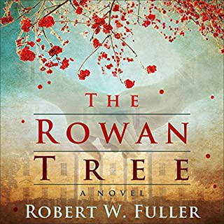 The Rowan Tree     A Novel              By:                                                                                                                                 Robert W. Fuller                               Narrated by:                                                                                                                                 Robert W. Fuller                      Length: 15 hrs and 7 mins     2 ratings     Overall 2.5