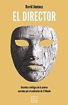El Director: Secretos e intrigas de la prensa narrados por el exdirector de El Mundo (NARRATIVA)
