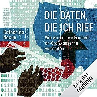 Die Daten, die ich rief     Wie wir unsere Freiheit an Großkonzerne verkaufen              Autor:                                                                                                                                 Katharina Nocun                               Sprecher:                                                                                                                                 Corinna Dorenkamp                      Spieldauer: 8 Std. und 21 Min.     33 Bewertungen     Gesamt 4,8