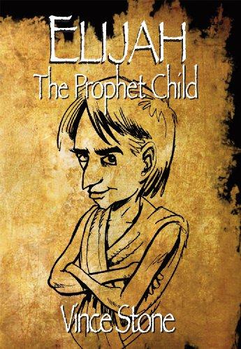 Elijah: The Prophet Child (Young Prophet Series Book 1)