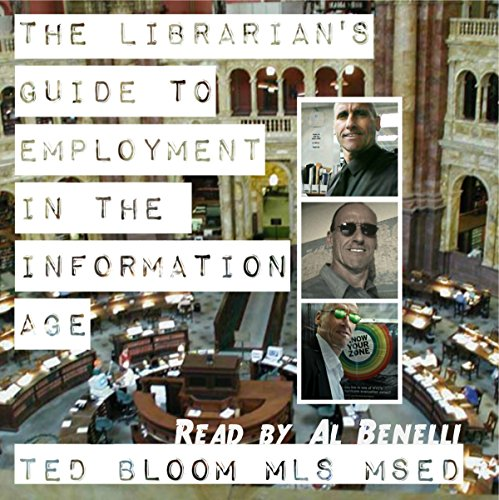 The Librarian's Guide to Employment in the Information Age                   By:                                                                                                                                 Ted Bloom                               Narrated by:                                                                                                                                 A. T. Al Benelli                      Length: 4 hrs and 7 mins     2 ratings     Overall 2.0