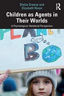 Children as Agents in Their Worlds: A Psychological–Relational Perspective