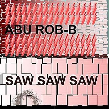 Saw Saw Saw