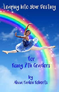 Leaping Into Your Destiny: For Rising 7th Graders