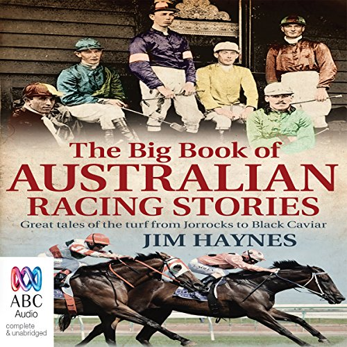 The Big Book of Australian Racing Stories                   By:                                                                                                                                 Jim Haynes                               Narrated by:                                                                                                                                 Jim Haynes                      Length: 18 hrs and 9 mins     1 rating     Overall 4.0