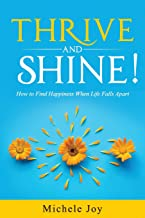 Thrive and Shine!: How to Find Happiness When Life Falls Apart
