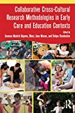 Collaborative Cross-Cultural Research Methodologies in Early Care and Education Contexts (English Edition)