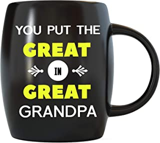 Best Grandfather Gifts You Put The Great in Great Grandpa Father's Day Cool Funny Novelty Gag Gift Idea for World's Awesome and Greatest Granddad for Christmas or Birthday Ceramic Coffee Mug Tea Cup