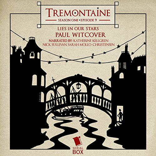 Tremontaine: Lies in Our Stars: Episode 9                   By:                                                                                                                                 Paul Witcover                               Narrated by:                                                                                                                                 Katherine Kellgren,                                                                                        Nick Sullivan,                                                                                        Sarah Mollo-Christensen                      Length: 1 hr and 30 mins     Not rated yet     Overall 0.0