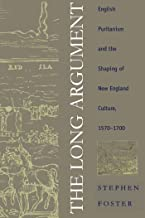 The Long Argument: English Puritanism and the Shaping of New England Culture, 1570-1700 (Published by the Omohundro Institute of Early American ... and the University of North Carolina Press)