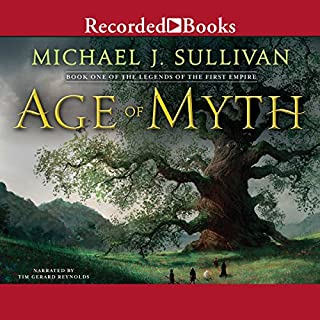 Age of Myth     Book One of The Legends of the First Empire              By:                                                                                                                                 Michael J. Sullivan                               Narrated by:                                                                                                                                 Tim Gerard Reynolds                      Length: 16 hrs and 55 mins     11,774 ratings     Overall 4.6