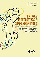 Práticas Integrativas e Complementares nos Serviços Públicos de Saúde: um Sonho, uma Ideia, uma Realidade