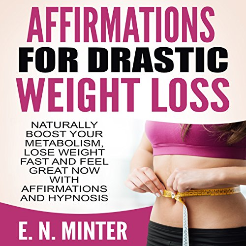 Affirmations for Drastic Weight Loss     Naturally Boost Your Metabolism, Lose Weight Fast and Feel Great Now with Affirmations and Hypnosis              By:                                                                                                                                 E. N. Minter                               Narrated by:                                                                                                                                 InnerPeace Productions                      Length: 1 hr and 7 mins     3 ratings     Overall 5.0