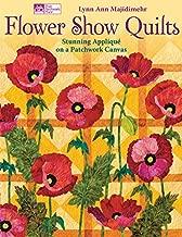 Flower Show Quilts: Stunning Appliqué on a Patchwork Canvas