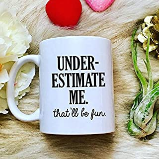 Underestimate Me.That'll be Fun Best Gifts for Coffee Lover Ceramic Cup White,11oz