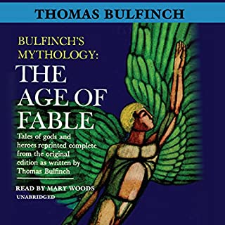 The Age of Fable     Bulfinch's Mythology, Book 1              By:                                                                                                                                 Thomas Bulfinch                               Narrated by:                                                                                                                                 Mary Woods                      Length: 13 hrs and 3 mins     Not rated yet     Overall 0.0