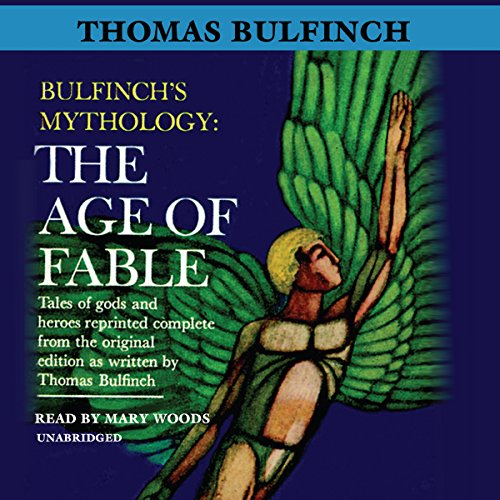 The Age of Fable: Bulfinch's Mythology, Book 1