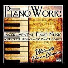 Pianowork: Instrumental Piano Music - Sentimental and Romantic Piano Favorites
