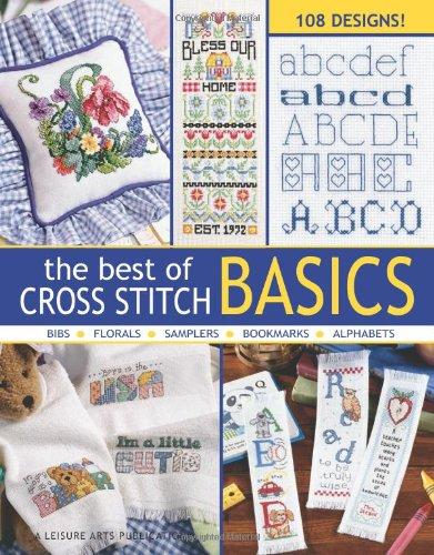 The Best of Cross Stitch Basics: Bibs, Florals, Samples, Bookmarks, Alphabets