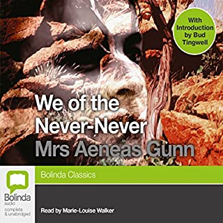 We of the Never-Never                   By:                                                                                                                                 Aeneas Gunn Mrs                               Narrated by:                                                                                                                                 Marie-Louise Walker                      Length: 8 hrs and 38 mins     13 ratings     Overall 4.2
