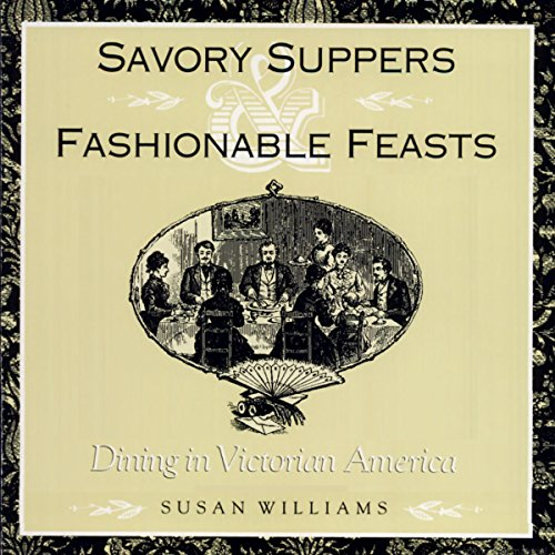 Savory Suppers and Fashionable Feasts: Dining Victorian audiobook cover art
