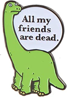 FUTOP All My Friends are Dead Dinosaur Pin Badge Gift for Best Friends, Clothes Decoration Jewelry
