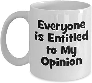 Everyone is Entitled to My Opinion Mug - Sarcastic Coffee Mug - Gift Ideas Him Her Friends - Birthday Christmas