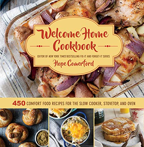 Welcome Home Cookbook: 450 Comfort Food Recipes for the Slow Cooker, Stovetop, and Oven