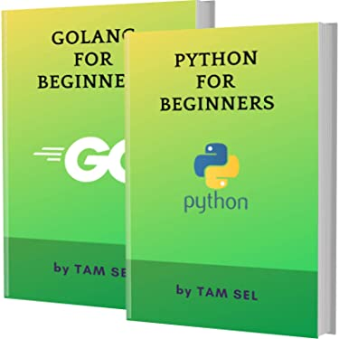 PYTHON AND GOLANG FOR BEGINNERS: 2 BOOKS IN 1 - Learn Coding Fast! PYTHON Programming Language And GOLANG Crash Course, A QuickStart Guide, Tutorial Book by Program Examples, In Easy Steps!