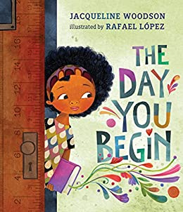 The Day You Begin by [Jacqueline Woodson, Rafael López]