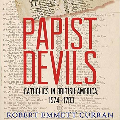 Papist Devils     Catholics in British America, 1574-1783              By:                                                                                                                                 Robert Emmett Curran                               Narrated by:                                                                                                                                 James McSorley                      Length: 11 hrs and 9 mins     2 ratings     Overall 5.0