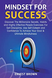 Mindset for Success: Discover the Millionaire Secrets, Habits and Highly Effective People Exercises for Self-Discipline, U...